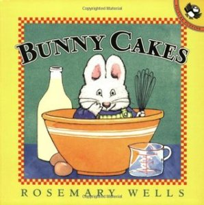 Bunny Cakes by Rosemary Wells [**]