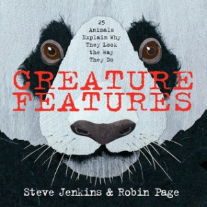 Creature Features: Twenty-Five Animals Explain Why They Look the Way They Do by Steve Jenkins and Robin Page [***]