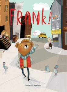 Frank! by Connah Brecon [**]- A charming story about a well-intentioned bear that gets him in trouble for always being late to school. A dance-off plays a part in the story so it's worth reading just for that!