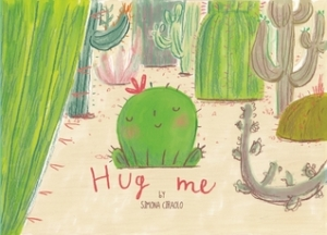 Hug Me by Simona Ciraolo [**]- Everyone needs a hug- and that's all Felipe wants and doesn't get. After a disastrous encounter with a balloon, he sets off on his own in search of a friend- and a hug!