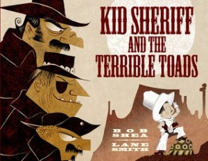 Kid Sheriff and the Terrible Toads by Bob Shea, Illustrated by Lane Smith [**]- I didn't know what to expect with this picture book but it was quite delightful. It might not be an all around hit with everyone but I enjoyed how different it was. A dinosaur-loving seven-year-old becomes the sheriff of a crime-infested town!