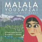 Malala Yousafzai: Warrior with Words by Karen Leggett Abouraya, Illustrated by L C Wheatley [***]