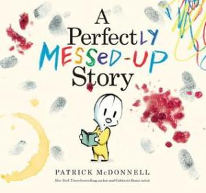 A Perfectly Messed-Up Story by Patrick McDonnell [**]- Kids will enjoy this funny meta picture book. I'm feeling all gimmicked out though! At least, the main character learned a lesson.