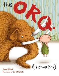 This Orq. (He Cave Boy.) by David Elliott, Illustrated by Lori Nichols [**]