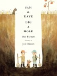 Sam and Dave Dig a Hole by Mac Barnett, Illustrated by Jon Klassen [***]