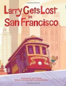Larry Gets Lost in San Francisco by Michael Mullin and John Skewes, Illsutrated by John Skewes [*]