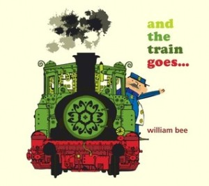 And the Train Goes... by William Bee [***]- As someone who enjoyed And the Cat Goes..., I was surprised there was this book that came before it. A fun read-aloud full of rhythm. I enjoy looking for the hidden details in the illustrations.