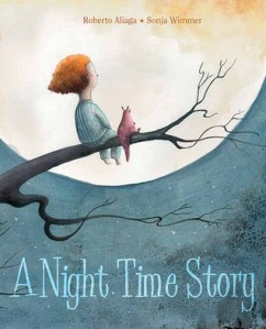 A Night Time Story by Roberto Aliaga, Illustrated by Sonja Wimmer [**]- I've seen the spanish edition of this book which sells a lot in our store and I wanted to see what it was about. Very unique story with equally one-of-a-kind drawings!