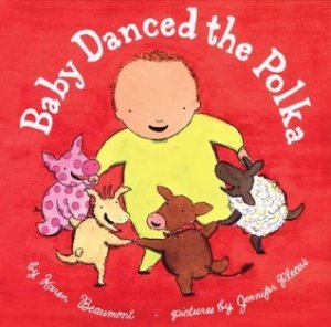 Baby Danced the Polka by Karen Beaumont, Illustrated by Jennifer Plecas [***]- Nobody puts Baby in the corner in this fun lift-the-flap story. When the parents aren't looking, the supposedly sleeping child starts dancing. Enjoyed the ending!