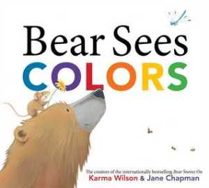 Bear Sees Colors by Karma Wilson and Jane Chapman [**]- A vibrant story about discovering all the colors in the world. There was an iffy part in the rhyming that threw me off.