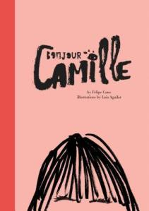 Bonjour Camille by Felipe Cano, Illustrated by Laia Aguilar [*]- Reminds me of Madeleine which I also didn't like. I guess it can be considered cute.