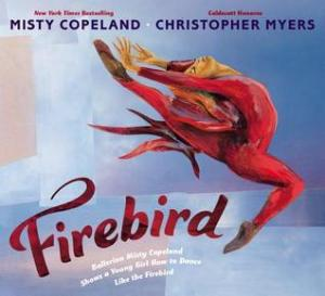 Firebird by Misty Copeland, Illustrated by Christopher Myers [***]