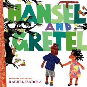 Hansel and Gretel by Rachel Isadora [**]