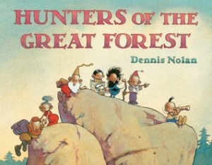 Hunters of the Great Forest by Dennis Nolan [**]- Great illustrations in this fun wordless picture book.