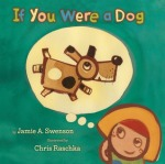 If You Were a Dogby Jamie Swenson, Illustrated by Chris Raschka [**]