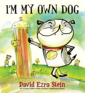 I'm My Own Dog by David Ezra Stein  [***]- I surprisingly did not hate this book. It was cute without being too cute. I will definitely be recommending this.