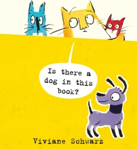 Is There a Dog in This Book? by Viviane Schwarz [***]- Readers who enjoy books that breakdown the fourth wall will enjoy this lift-the-flap picture book about three cats and a dog that wandered in into their story!