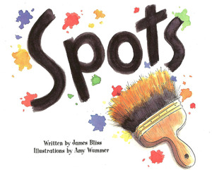 Spots by James Bliss, Illustrated by Amy Wummer [*]