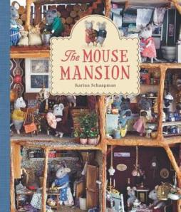 The Mouse Mansion by Karina Schaapman [**]