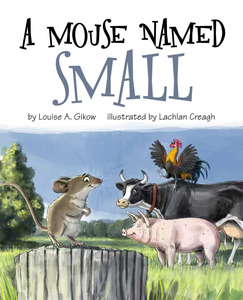 A Mouse Named Small by Louise A. Gikow, Illustrated by Lachlan Creagh [**]