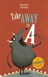 Take Away the A by Michaël Escoffier, Illustrated by Kris Di Giacomo [**]- Word lovers will delight in this clever picture book of what happens when a familiar word is changed when a a letter is taken away. Better suited for kids who already know their alphabet!