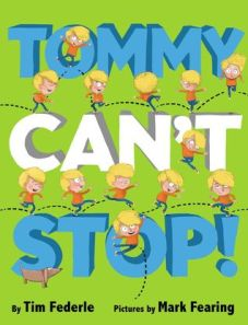 Tommy Can't Stop! by Tim Federle, Illustrated by Mark Fearing [***]
