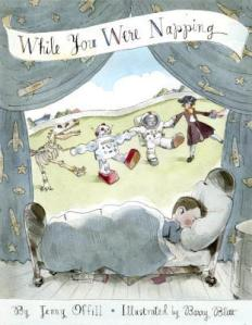 While You Were Napping by Jenny Offill, Illustrated by Barry Blitt [**]