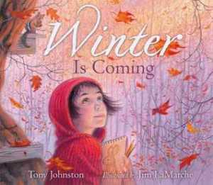 Winter Is Coming by Tony Johnston, Illustrated by Jim LaMarche [**]