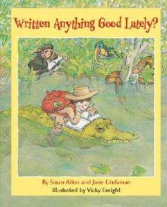 Written Anything Good Lately? by Susan Allen and Jane Lindaman, Illustrated by Vicky Enright [**]