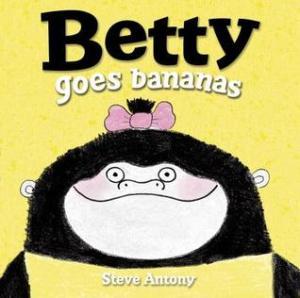 Betty Goes Bananas by Steve Antony [***]