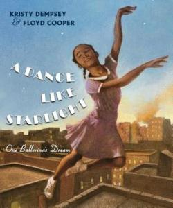 A Dance Like Starlight by Kristy Dempsey, Illustrated by Floyd Cooper [***]