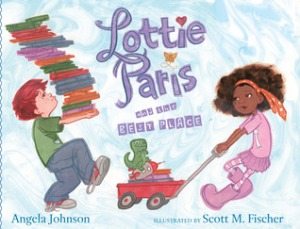 Lottie Paris Best Place by Angela Johnson, Illustrated by Scott M. Fischer [***]