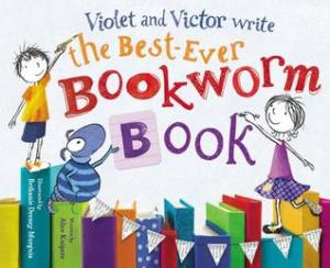 Violet and Victor Write the Best-Ever Bookworm Book by Alice Kuipers, Illustrated by Bethanie Deeney Murguia [**]