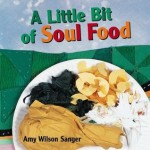A Little Bit of Soul Food by Amy Wilson Sanger [**]