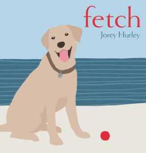 Fetch by Jorey Hurley [**]