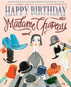 Happy Birthday, Madame Chapeau by Andrea Beaty, Illustrated by David Roberts [***]