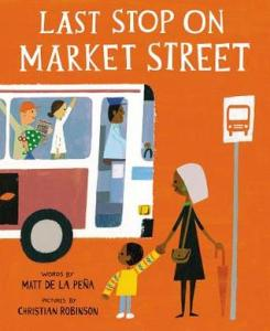 Last Stop on Market Street by Matt de la Pena, Illustrated by Christian Robinson [****]