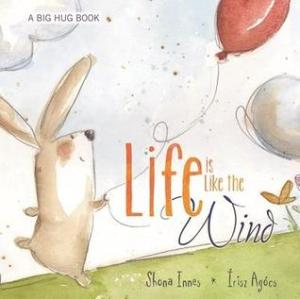 Life Is Like the Wind by Shona Innes, Illustrated by Írisz Agócs [***]