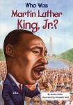 Who was Martin Luther King, Jr.? by Bonnie Bader, Illustrated by Elizabeth Wolf