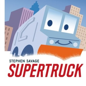 Supertruck by Stephen Savage [***]