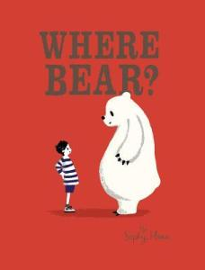 Where Bear? by Sophy Henn [***]