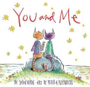 You and Me by Susan Verde, Illustrated by Peter H. Reynolds [***]