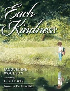 Each Kindness by Jacqueline Woodson, Illustrated by E.B. Lewis