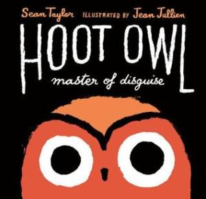 Hoot Owl, Master of Disguise by Sean Taylor, Illustrated by Jean Jullien
