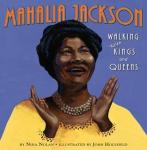 Mahalia Jackson: Walking with Kings and Queens by Nina Nolan