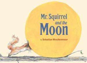 Mr. Squirrel & the Moon by Sebastian Meschenmoser