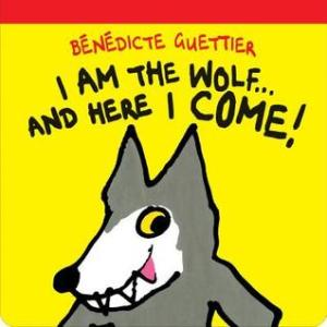 I Am the Wolf...and Here I Come! by Bénédicte Guettier