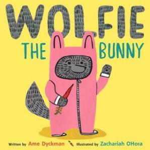Wolfie the Bunny by Ame Dyckman, Illustrated by Zachariah OHara