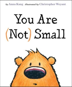 You Are Not Small by Anna Kang, Illustrated by Christopher Weyant