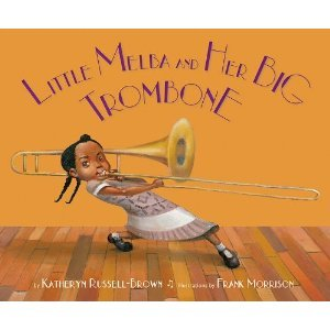 Little Melba and Her Big Trombone by Katheryn Russell-Brown, Illustrated by Frank Morrison